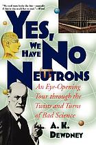 Yes, we have no neutrons : an eye-opening tour through the twists and turns of bad science