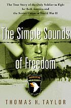 The simple sounds of freedom : the true story of the only soldier to fight for both America and the Soviet Union in World War II