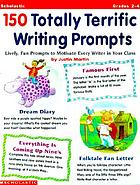 150 totally terrific writing prompts : lively, fun prompts to motivate every writer in your class