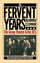 The fervent years; the story of the Group Theatre and the thirties