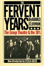 The fervent years : the Group Theatre and the thirties