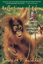 Reflections of Eden : my years with the orangutans of Borneo