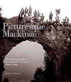 Picturesque Mackinac : the photographs of William H. Gardiner, 1896-1915