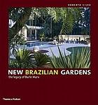 New Brazilian gardens : the legacy of Roberto Burle Marx