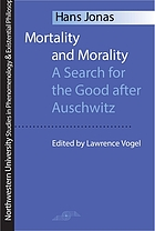 Mortality and morality : a search for the good after Auschwitz