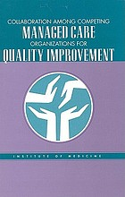 Collaboration among competing managed care organizations for quality improvement : summary of a conference, November 13, 1997
