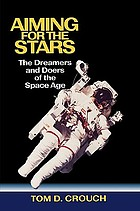 Aiming for the stars : the dreamers and doers of the space age