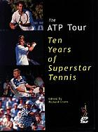 The ATP Tour : ten years of superstar tennis
