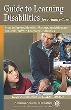 Guide to learning disabilities for primary care : how to screen, identify, manage, and advocate for children with learning disabilities