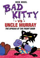 Bad Kitty vs. Uncle Murray : the uproar at the front door