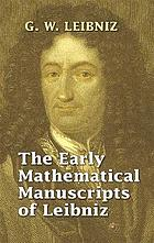 The early mathematical manuscripts of Leibniz; translated from the Latin texts published by Carl Immanuel Gerhardt with critical and historical notes