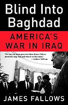 Blind into Baghdad : America's war in Iraq