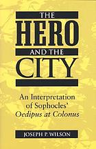 The hero and the city : an interpretation of Sophocles' Oedipus at Colonus