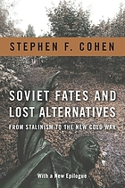 Soviet fates and lost alternatives : from Stalinism to the new Cold War