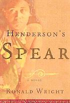 Henderson's spear : a novel