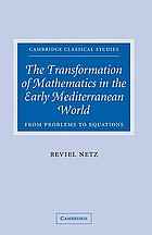 The transformation of mathematics in the early Mediterranean world : From problems to equations