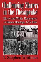 Challenging slavery in the Chesapeake : Black and White resistance to human bondage, 1775-1865