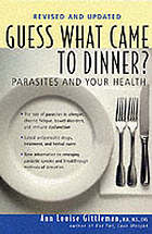 Guess what came to dinner? : parasites and your health