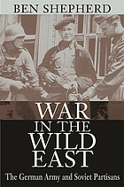 War in the wild East the German Army and Soviet partisans
