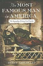 The most famous man in America : the biography of Henry Ward Beecher