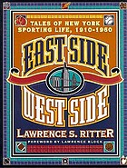 East Side, West Side : tales of New York sporting life, 1910-1960