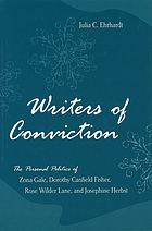 Writers of conviction : the personal politics of Zona Gale, Dorothy Canfield Fisher, Rose Wilder Lane, and Josephine Herbst