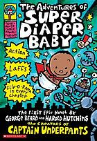 The adventures of Super Diaper Baby : the first graphic novel by George Beard and Harold Hutchins