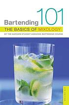 Bartending 101 : the basics of mixology