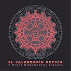 El Calendario azteca y otros monumentos solares