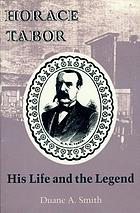 Horace Tabor : his life and the legend