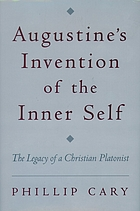 Augustine's invention of the inner self : the legacy of a Christian Platonist