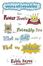 Unmentionables : from family jewels to friendly fire - what we say instead of what we mean