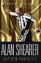 Alan Shearer : captain fantastic