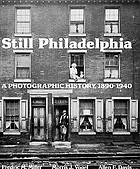 Still Philadelphia : a photographic history, 1890-1940Still Philadelphia : a photogr. history; 1890 - 1940