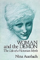 Woman and the demon : the life of a Victorian myth