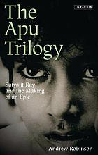 The Apu trilogy Satyajit Ray and the making of an epic