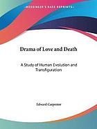 The drama of love and death; a study of human evolution and transfiguration