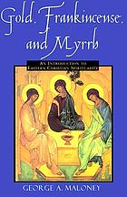 Gold, frankincense, and myrrh : an introduction to Eastern Christian spirituality