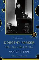 Dorothy Parker : what fresh hell is this?