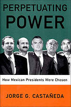 Perpetuating power : how Mexican presidents were chosen