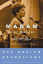 Madam Prime Minister : a life in power and politics