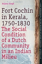 Fort Cochin in Kerala, 1750-1830 the social condition of a Dutch community in an Indian milieu