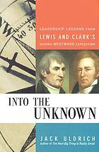 Into the unknown leadership lessons from Lewis &amp; Clark's daring westward adventure
