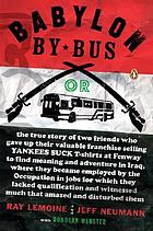 Babylon by bus : or, the true story of two friends who gave up their valuable franchise selling Yankees suck t-shirts at Fenway to find meaning and adventure in Iraq, where they became employed by the occupation in jobs for which they lacked qualification and witnessed much that amazed and disturbed them