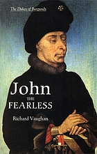 John the Fearless : the growth of Burgundian power