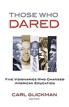 Those who dared : five visionaries who changed American education