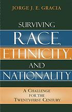 Surviving race, ethnicity, and nationality : a challenge for the twenty-first century