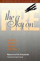 The sky on fire : the first battle of Britain, 1917-1918, and the birth of the Royal Air Force
