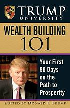 Trump University wealth building 101 : your first 90 days on the path to prosperity
