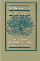 The importances of the past a meditation on the authority of tradition